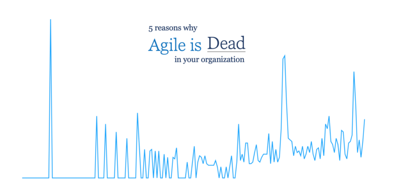 5 reasons why Agile is Dead in your organization 1